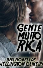 Gente Muito Rica (a sua nova novela) by WellingtonOliveira1