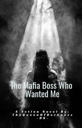 The Mafia Boss Who Wanted Me by QueenOfTheDarknezz