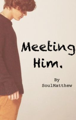 Meeting Him.