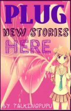 PLUG NEW STORIES HERE! by talkingpupu