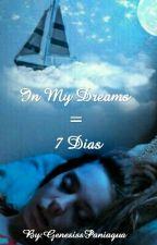 In My Dreams=7 Dias by GenesissPaniagua