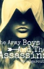 The Army boys and The Assassins ( being Edited & On hold) by Sugarcubex