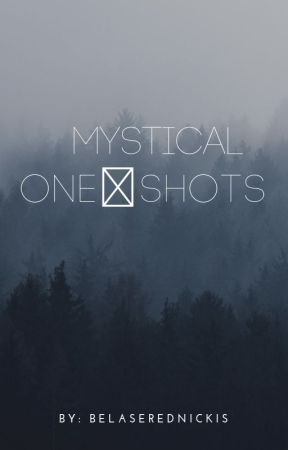 Mystical One-Shots by belaserednickis