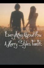 Everything About You (Harry Styles Fan Fiction) by hazzas_kryptonite