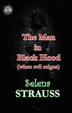 The Man in Black Hood (When EVIL reigns) by SelenaStrauss
