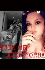 Fuck Me Adym Yorba (Smut) by Last_mannspineapple