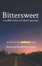 Bittersweet - a collection of short poems by AstrosAndAutumn