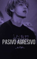 Pasivo Agresivo. by _Nxtsui_