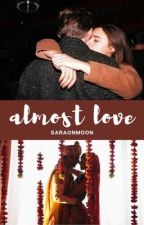 Almost Love by SaraOnMoon