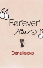 Forever mine by Denellexoxo