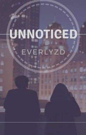 Unnoticed (COMPLETE) by Everlyzd
