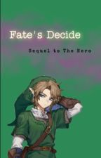 Fate's Decide | Sequel of The Hero | Link x reader by pleasedessence