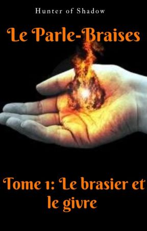 Le Parle-Braises, Tome 1: Le brasier et le givre (Chaman-Verse) by Hunter_of_Shadow