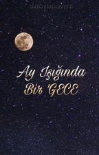 Ay Işığında Bir GECE by quieenunicorn