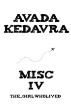 AVADA KEDAVRA   MISC IV by The_girlwholived