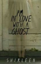 I'm inlove with a ghost by Shirlengs