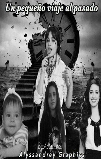 Un Pequeño Viaje Al Pasado (Camila Cabello Y Tu)