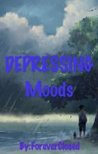 •~×Depressing Moods×~• by ForeverClosed