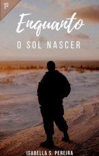 ENQUANTO O SOL NASCER #1 by isabella_SP2806