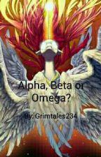 Alpha, Beta or Omega? by Grimtales234