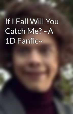 If I Fall Will You Catch Me? ~A 1D Fanfic~ by KiwiGirl2903