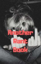 Another Rant Book  by emilys_asylum