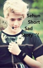 Sehun Short Sad Story :'( by sarliciousy