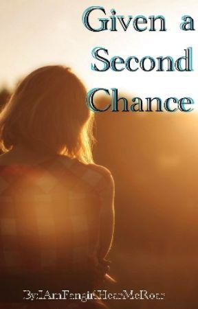 Given a Second Chance by IAmFangirlHearMeRoar