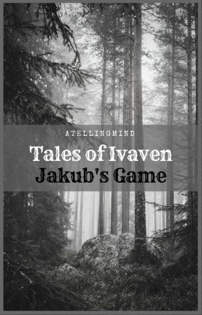 Tales of Ivaven: Jakub's Game by ATellingMind