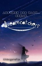 Dreamcatchers | A continuation of Follow the Stars (the RP) by iiVideogameFox
