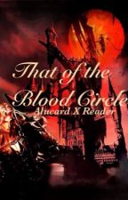 That of the Blood Circle ||Alucard x Reader|| by otaku84