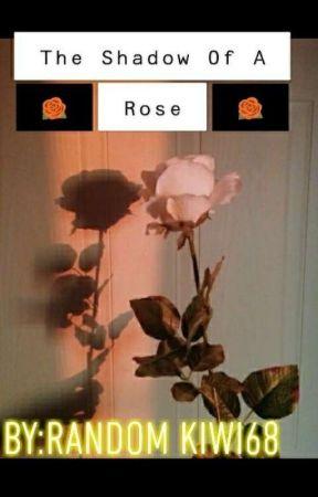 The Shadow Of A Rose by RAnDOM_KIWI68