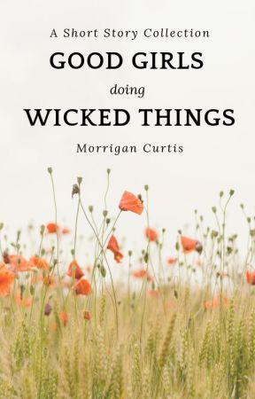 Good Girls Doing Wicked Things - A Short Story Collection by Morrigana89