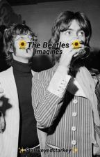 🌻 Beatles Imagines 🌻 by starryeyedstarkey