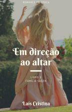 Em direção ao Altar | LIVRO TRÊS by laisbsa95