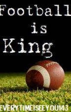 Football is King by everytimeiseeyou143
