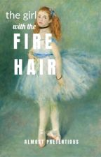 The Girl with the Fire Hair [Short Story] by almostpretentious
