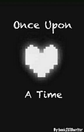 Once Upon A Time (An Undertale Fanfic) by book2018writer