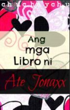 And mga Libro ni Ate Jonaxx by chuchaychu
