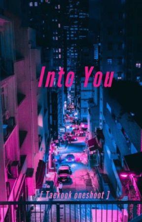 Into you - Taekook by ndaanyoo