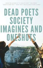 Dead Poets Society| Imagines| Oneshots by ImTheShipper