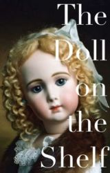 The Doll on the Shelf by queensofcamelot5711