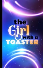 The Girl in with a Toaster by Pixelsage