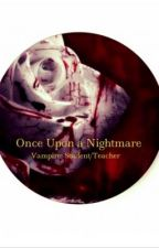Once Upon a Nightmare (Vampire Teacher/Student) by TheEmmysShow