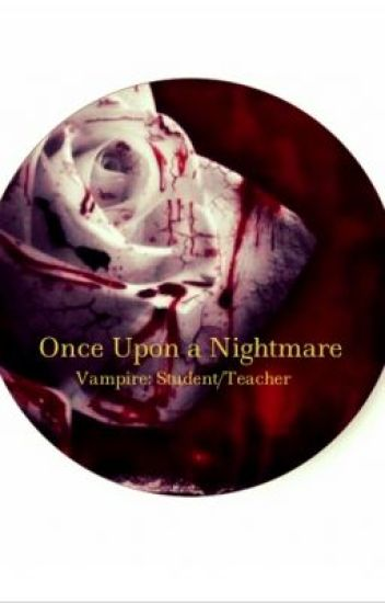 Once Upon a Nightmare (Vampire Teacher/Student)