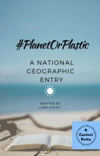 #PlanetOrPlastic : A National Geographic Entry by GloomyN