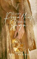 Every Royalties Has A Sign [COMPLETED] by anneyahh