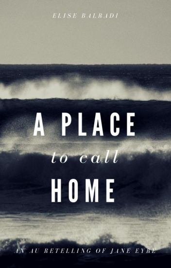 A Place To Call Home - An AU Retelling of Jane Eyre
