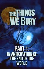 The Things We Bury [Book One - Completed] by DavidJThirteen