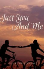 Just You And Me (Not So Slow Update.) by GirlWithBlackHeart